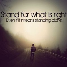Except, your never really standing alone if you stand with the Lord!