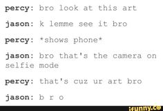 """LOL. I love how Percy and Jason say """"bro"""" in the most bromantic way XD"""