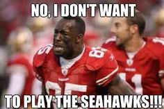 NO, I DON'T WANT TO PLAY THE SEAHAWKS!!!