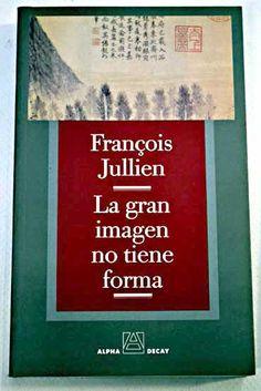 La Gran imagen no tiene forma o del no-objeto por la pintura : ensayo de des-ontología / François Jullien ; traducción de Albert Galvany