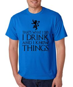 That What I Do I Drink And I Know Things mens t-shirt tyrion lannister game of thrones shirt