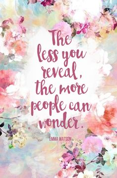 The less you reveal, the more people can wonder. -Emma Watson