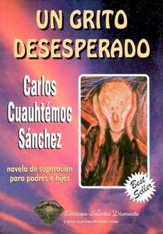 Un Grito Desesperado - Carlos Cuahutemoc Sanchez