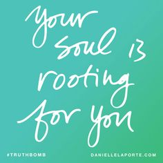 Your soul wants to trade UP. Your soul wants you to be one of those people who pull it off. Your soul wants you to do what you say you're going to do. Your soul is rooting for you.  There's nothing more to say, really. B-School. Get in. DanielleLaPorte.com/bschool