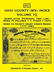 Ohio County (West Virginia) Index, Volume 7C: Cumulative 'Personal Time Line' Index To Volumes 1-7, Pages 1-1876, Index To County Court Order Books 1777-1881
