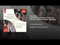 The Hen (by Rameau, 1728) from Respighi: Orchestral Works (1928) performed by Sir Neville Marriner