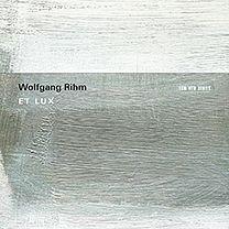 #ECM: Wolfgang Rihm: Et Lux