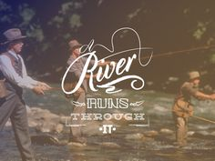 A River Runs Through It #typography #design #inspiration