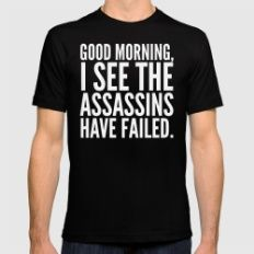 Good morning, I see the assassins have failed. (Black) Mens Fitted Tee Black…