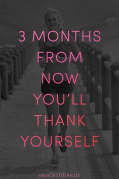 three months from now you'll thank yourself