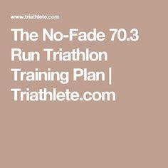 The No-Fade 70.3 Run Triathlon Training Plan | Triathlete.com
