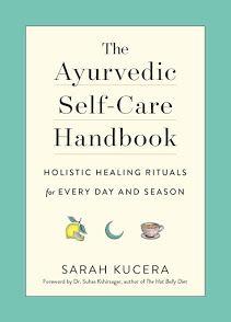 *Read [ePUB] The Ayurvedic Self-Care Handbook: Holistic Healing Rituals for Every Day and Season By Sarah Kucera books books