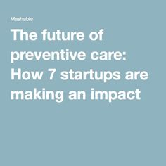The future of preventive care: How 7 startups are making an impact
