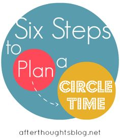 Six Steps to Plan a Circle Time Hints on planning a Circle Time that pays big dividends for your educational goals.