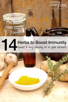 14 Herbs to Boost Immunity {pssst! 8 may already be in your kitchen!} | Winter is typically a time for sickness -- but it doesn't have to be. These immune-boosting herbs are easily added to your diet so that you can be healthy all season long! Some are are probably in your kitchen cabinets already. | TraditionalCookingSchool.com
