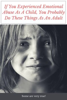 If You Experienced Emotional Abuse As A Child, You Probably Do These Things As An Adult  #child #abuse #adult #things #emotional