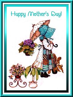 Happy Mother's Day! Sarah Kay, Holly Hobbie, Toot & Puddle, Mary May, Decoupage Ideas, Dear Mom, Sunbonnet Sue, Old Pictures, Happy Mothers Day
