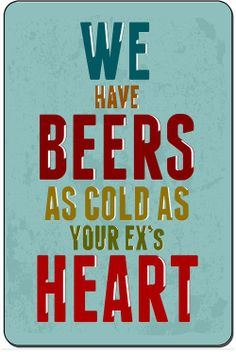 We Have Beers As Cold As Your Ex's Heart Funny Metal Sign decor 8x12 SN-D100