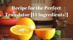 'Recipe for the Perfect Translator [14 Ingredients!]' I describe the 14 ingredients of a perfect translator. Would you like to see the recipe for the perfect translator? Read the blog at http://budgetvertalingonline.nl/translations/recipe-for-the-perfect-translator/