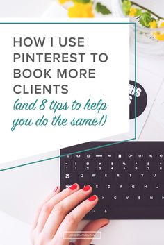How I use Pinterest to book more clients (and 8 tips to help you do the same!) #pinterestmarketing #businessbuilding