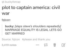 okay, i love this and all of the romantic implications it has but what if it wasn't romantic or sexual. what if bucky and steve had no feelings for each other whatsoever (beyond brotherly), but bucky's a dork, and nobody knows until steve wants to go do something and bucky's like 'no', and steve's all, 'don't tell me what to do', and bucky just holds up his hand with the ring and, 'but i'm your wife' and steve just sighs, 'fine, bucky', and bucky tackles him with a happy squeal