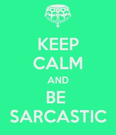 Keep Calm And Be Sarcastic by animefan046.deviantart.com on @deviantART