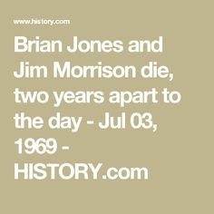 Brian Jones and Jim Morrison die, two years apart to the day - Jul 03, 1969 - HISTORY.com