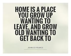 """""""Home is a place you grow up wanting to leave, and grow old wanting to go back""""  #AluminumFences #home #life"""
