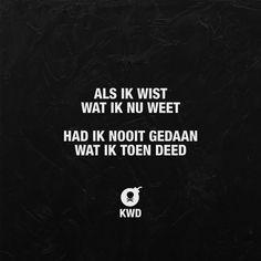 Als ik wist wat ik nu weet, had ik nooit gedaan wat ik toen deed #nederlandse #quotes #citaten