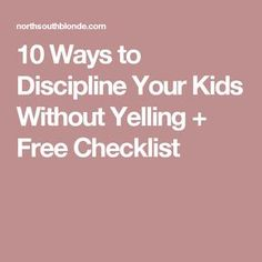10 Ways to Discipline Your Kids Without Yelling + Free Checklist