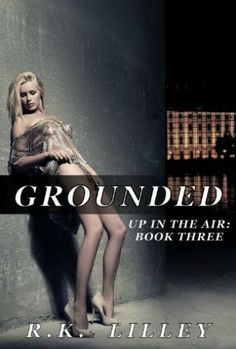 Grounded (Up In The Air Book 3) by R.K. Lilley.  James and Bianca's story draws to a close in the explosive conclusion to the Up In The Air Trilogy.