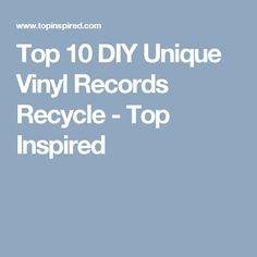 Top 10 DIY Unique Vinyl Records Recycle - Top Inspired