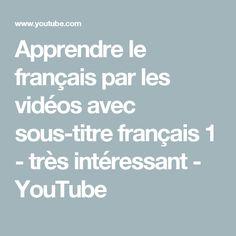 Apprendre le français par les vidéos avec sous-titre français 1 - très intéressant - YouTube