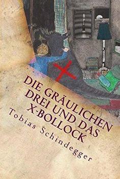 """""""Die gräulichen Drei und das X-Bollock"""" von Tobias Schindegger"""