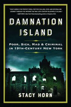Damnation Island: Poor, Sick, Mad, and Criminal in New York by Stacy Horn - Algonquin Books New Books, Good Books, Books To Read, Reading Lists, Book Lists, Reading Time, Science Books, So Little Time, Bestselling Author
