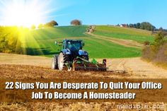 That office job is killing you! Admit it, and embrace these 22 signs you're desperate to quit the rat-race to become a homesteader. #humor #homestead #diy #cubiclelife