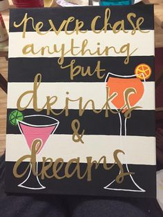 Never chase anything but drinks and dreams canvas - Decor DIY Diy Canvas, Dorm Canvas Art, House Canvas, Canvas Ideas, Sorority Canvas, Sorority Paddles, Diy And Crafts, Arts And Crafts, Fun Crafts