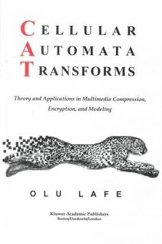 Cellular Automata Transforms: Theory and Applications in Multimedia Compression, Encryption and Modeling