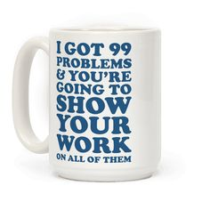 """This funny math mug is great for the nerdy math teacher who loves algebra, geometry and calculus and making corny jokes like """"I got 99 problems and you're going to show your work on all of them."""" This teacher mug is perfect for fans of teacher gifts, math jokes, teacher jokes and math coffee mugs."""