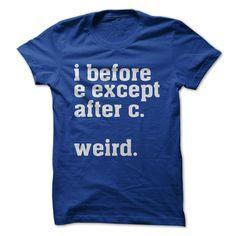 I Before E Except After C..... Weird. #grammar