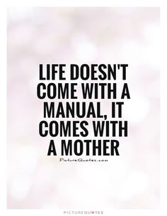 Life doesn't come with a manual, it comes with a mother. -Mom humor -Mom Life Quotes -Laughing Through Motherhood - mom quotes - funny mom quotes - best of moms - - meadoria Great Quotes, Quotes To Live By, Life Quotes, Inspirational Quotes, Hero Quotes, Wisdom Quotes, Quotes Quotes, The Words, Beautiful Words