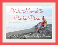 How to Move to Paradise - A family describes how they moved to Costa Rica with four kids and two dogs. I've ALWAYS wanted to do this! Such great, practical tips on how! @TodaysMama.com