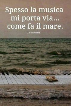 *********Music often takes me away like the sea does(Baudelaire) Some Words, Kind Words, Italian Quotes, Italian Language, Makeup Quotes, John Green, Just Smile, Carpe Diem, No One Loves Me