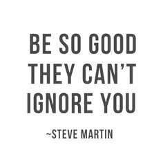 Steve Martin – Be so good they can't ignore you | Fabulous Quotes