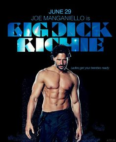 Oh. HELL YES! I cannot WAIT to see Magic Mike. Especially if Joe Manganiello's character's name is 'Big Dick Richie' lol!