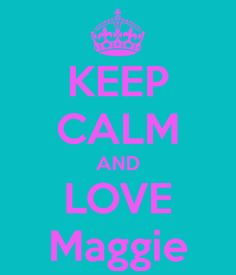 keep-calm-and-love-maggie-78.png (600×700)