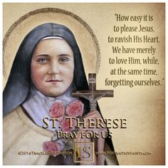 """St.Therese of Lisieux who taught the world God's """"little way"""" to sanctification."""