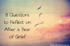 8 Questions to Reflect on After a Year of Grief