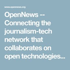 OpenNews -- Connecting the journalism-tech network that collaborates on open technologies and processes within journalism | OpenNews
