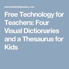Free Technology for Teachers: Four Visual Dictionaries and a Thesaurus for Kids